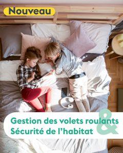 GESTION DES VOLETS ROULANTS & SÉCURITÉ DE L'HABITAT