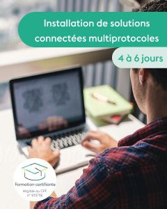 CERTIFICATION - INSTALLATION DE SOLUTIONS CONNECTÉES MULTIPROTOCOLES